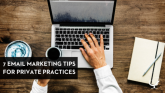 7 Email Marketing Tips For Private Practices
