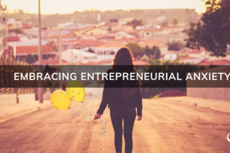 Embracing Entrepreneurial Anxiety