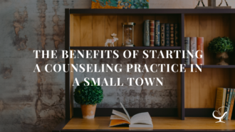 The Benefits Of Starting A Counseling Practice In A Small Town