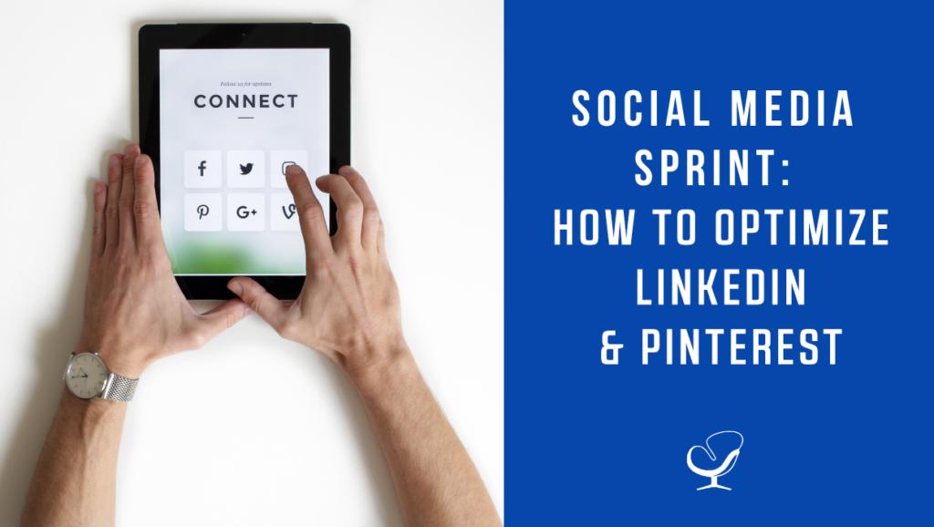 Social Media Sprint: How to Optimize LinkedIn and Pinterest