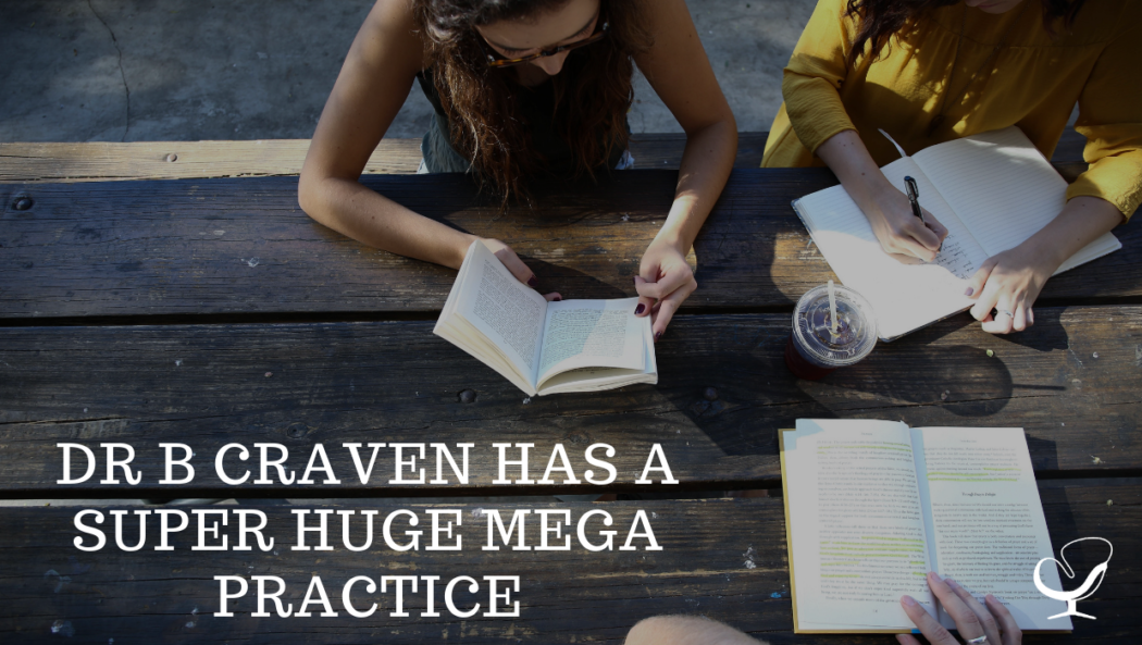 Dr B Craven Has A Super Huge Mega Practice