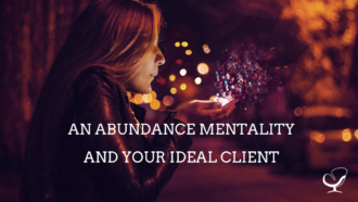 An Abundance Mentality and Your Ideal Client
