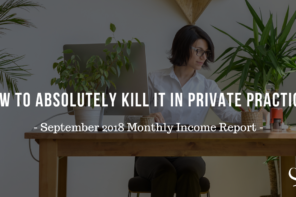 How to Absolutely Kill It in Private Practice | September 2018 Monthly Income Report