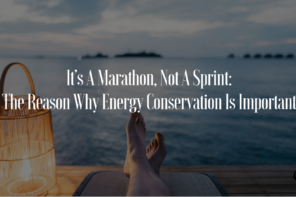 It's A Marathon, Not A Sprint: The Reason Why Energy Conservation Is Important