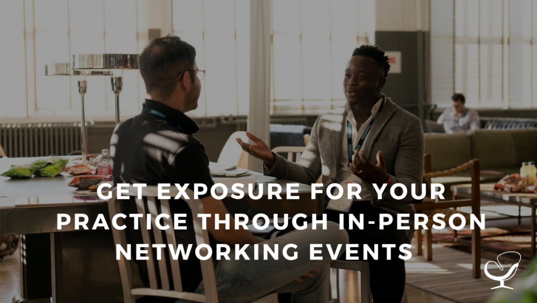 Get Exposure for Your Practice Through In-Person Networking Events