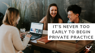 It's Never Too Early to Begin Private Practice