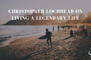 Christopher Lochhead On Living A Legendary Life | PoP 336