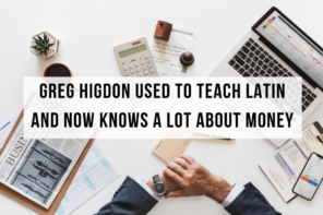 Greg Higdon Used to Teach Latin and Now Knows A Lot About Money