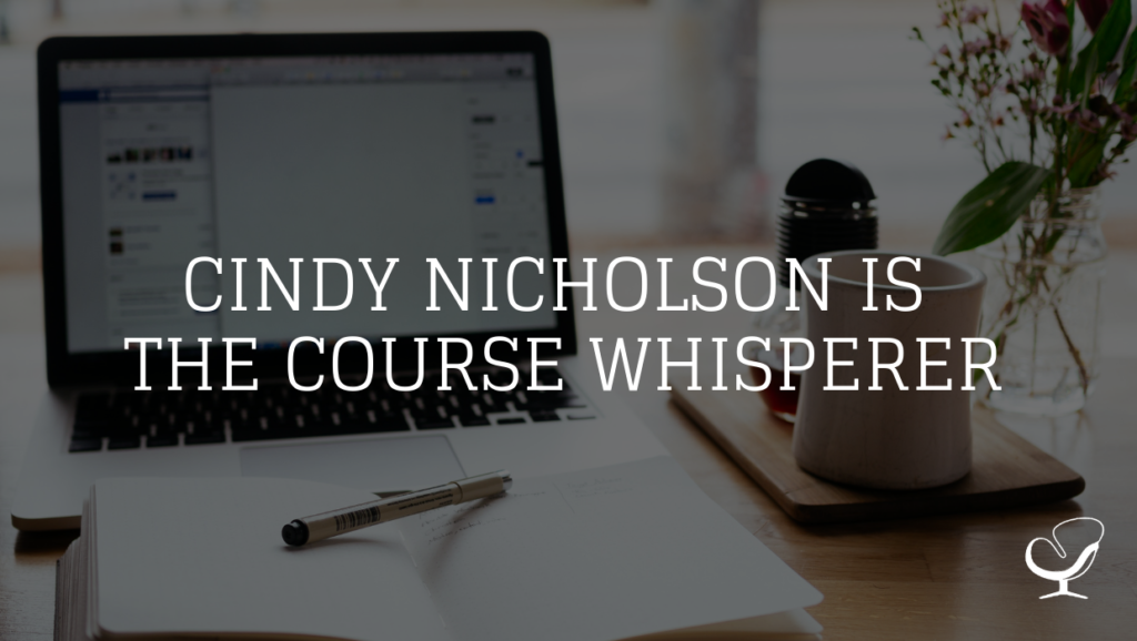 Cindy Nicholson is the Course Whisperer