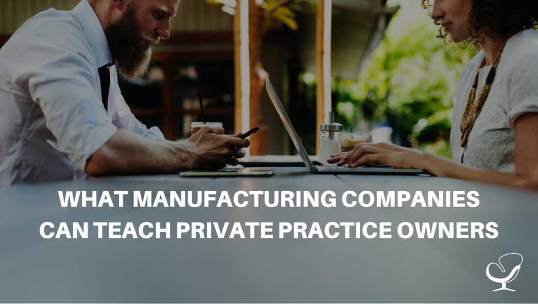What Manufacturing Companies Can Teach Private Practice Owners