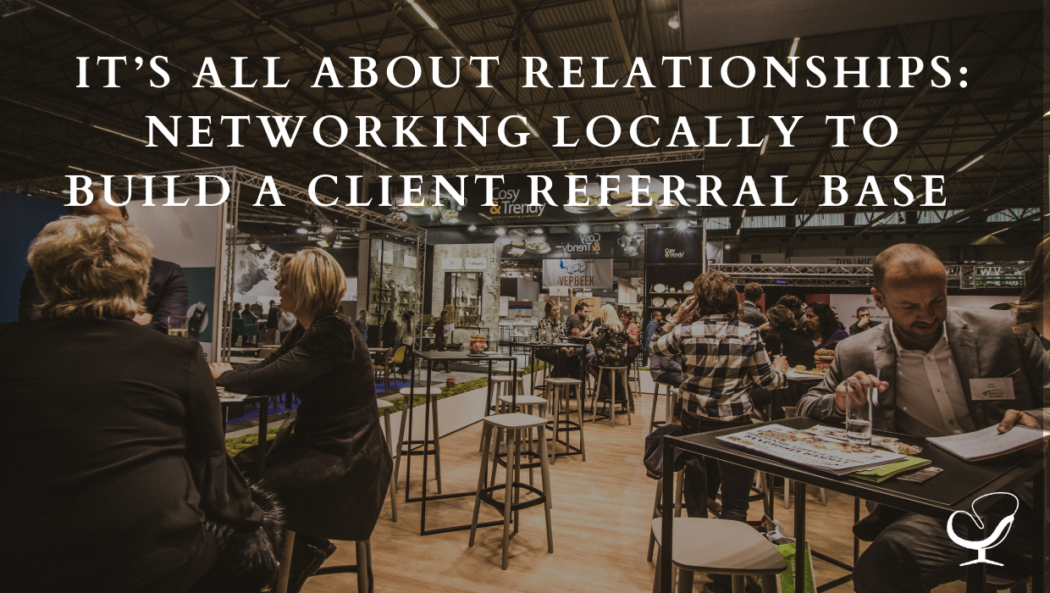 It's All About Relationships: Networking Locally to Build a Client Referral Base