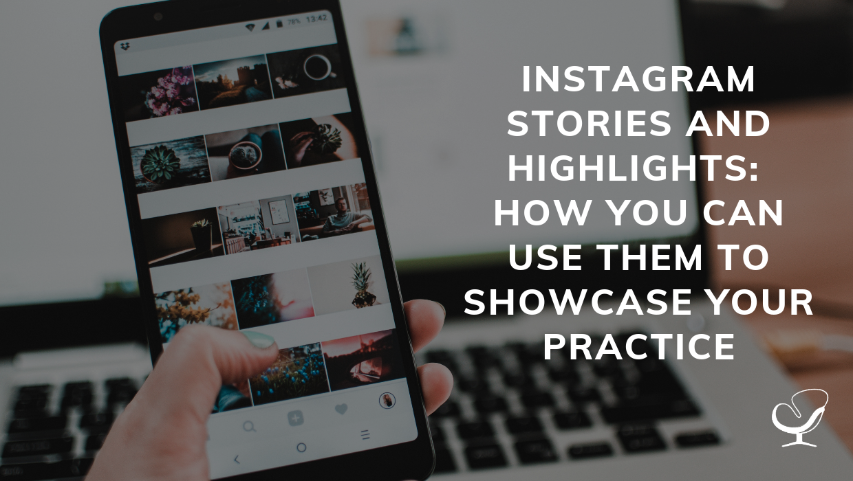 Instagram Stories And Highlights How You Can Use Them To Showcase Your Practice How To Start Grow And Scale A Private Practice Practice Of The Practice