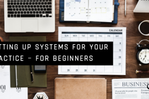 Setting Up Systems For Your Practice – For Beginners