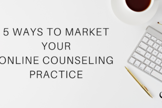 5 Ways to Market Your Online Counseling Practice