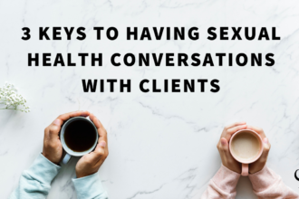 3 Keys to Having Sexual Health Conversations with Clients