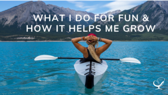 What I Do For Fun & How It Helps Me Grow