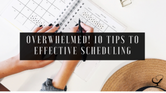 Overwhelmed! 10 Tips to Effective Scheduling
