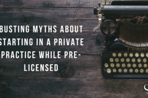 Busting Myths About Starting in a Private Practice While Pre-Licensed