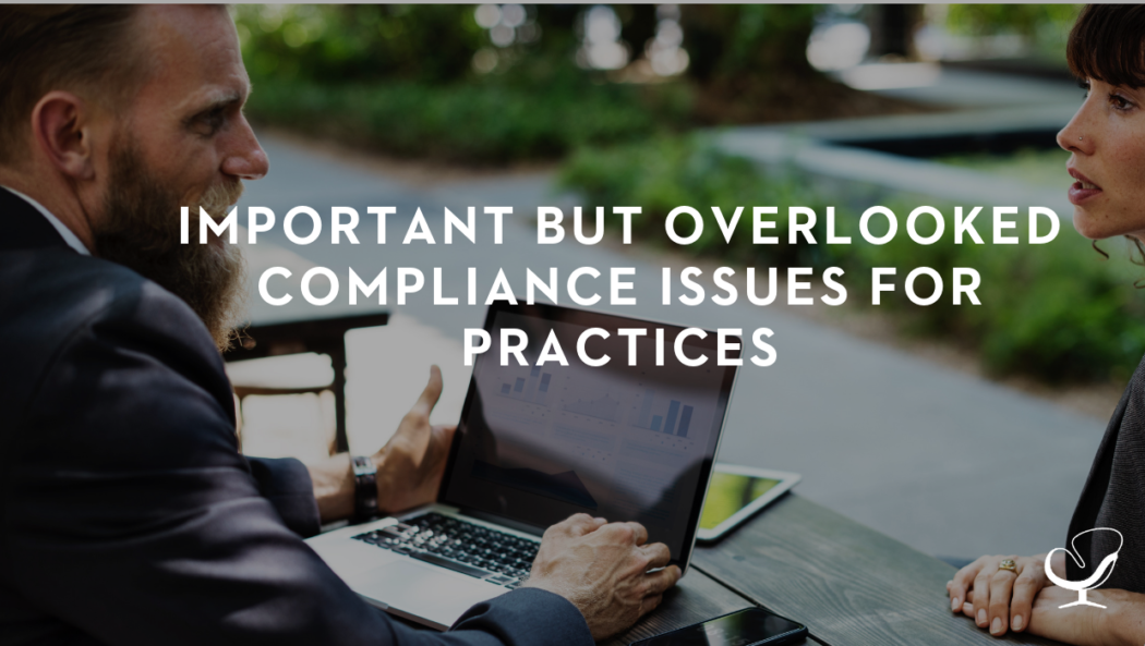 Important But Overlooked Compliance Issues For Practices