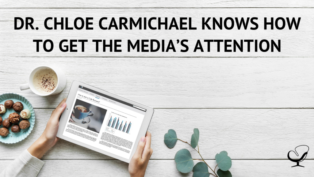 DR. CHLOE CARMICHAEL KNOWS HOW TO GET THE MEDIA'S ATTENTION