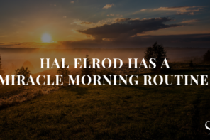 Hal Elrod Has a Miracle Morning Routine