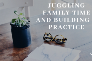 Juggling Family Time and Building a Practice