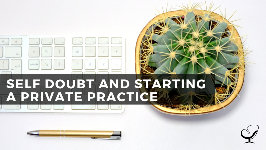 Self Doubt and Starting a Private Practice