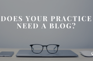 Does Your Practice Need A Blog?