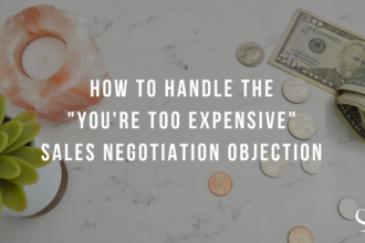 "How to Handle the ""You're Too Expensive"" Sales Negotiation Objection"