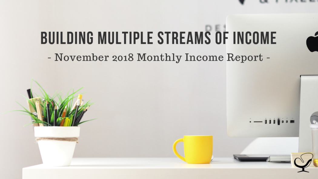 Building Multiple Streams of Income   November 2018 Monthly Income Report