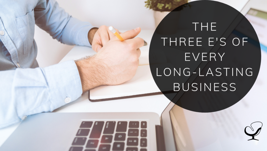 The Three E's of Every Long-Lasting Business