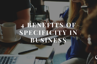 4 Benefits of Specificity in Business