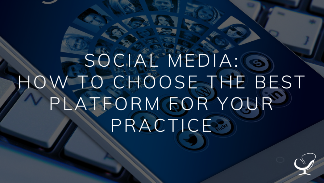 Social Media: How to Choose the Best Platform for your Practice