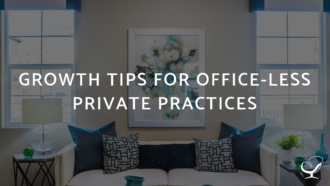 Growth Tips For Office-less Private Practices