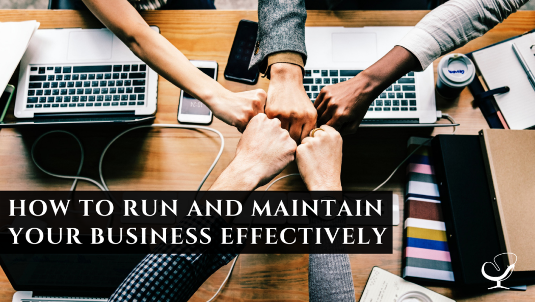 How To Run And Maintain Your Business Effectively