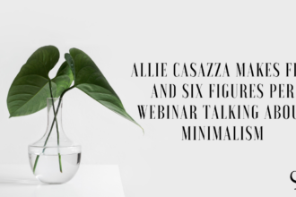 Allie Casazza Makes Five and Six Figures Per Webinar Talking About Minimalism