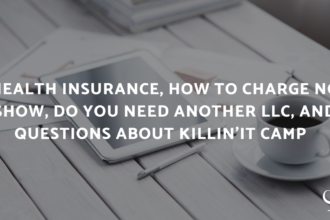 Health Insurance, How to Charge No Show, Do You Need Another LLC, and Questions About Killin'It Camp