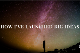 How I've Launched Big Ideas