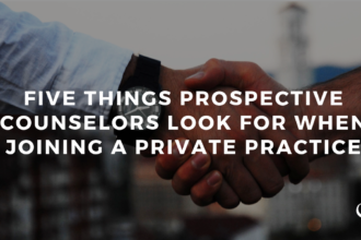 Five Things Prospective Counselors Look for When Joining a Private Practice