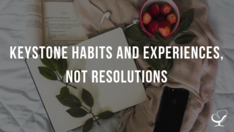 Keystone Habits and Experiences, Not Resolutions
