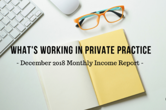 What's Working in Private Practice | December 2018 Monthly Income Report