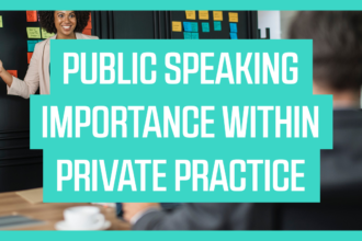 Public Speaking Importance Within Private Practice