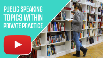Public Speaking Topics Within Private Practice