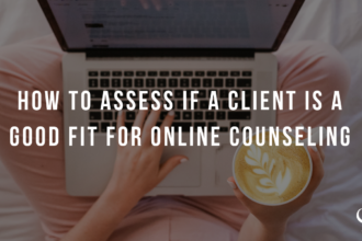 How to Assess if a Client is a Good Fit for Online Counseling