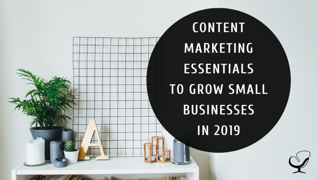 Content Marketing Essentials to Grow Small Businesses in 2019