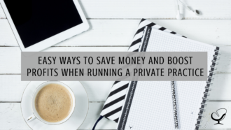 Easy Ways to Save Money and Boost Profits when Running a Private Practice