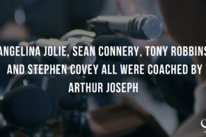 ANGELINA JOLIE, SEAN CONNERY, TONY ROBBINS, AND STEPHEN COVEY ALL WERE COACHED BY ARTHUR JOSEPH