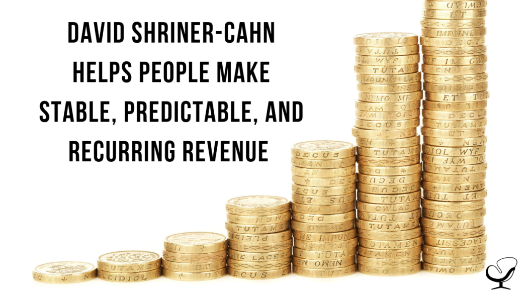 David Shriner-Cahn Helps People Make Stable, Predictable, and Recurring Revenue