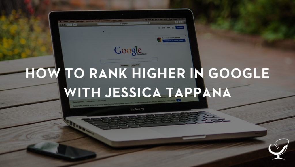 How to Rank Higher in Google with Jessica Tappana | PoP 356