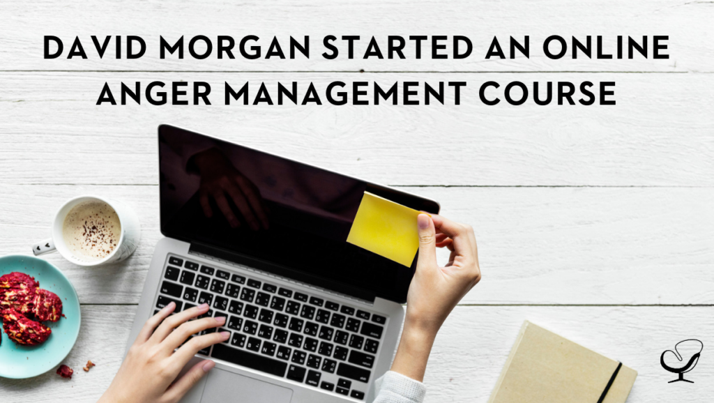 David Morgan Started an Online Anger Management Course